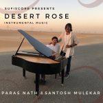 "SUFICORE PRESENTS ""DESERT ROSE"" BY FLAUTIST & SINGER PARAS NATH & PIANIST SANTOSH MULEKAR"